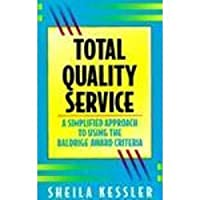 Total Quality Service: A Simplified Approach to Using the Baldrige Award Criteria