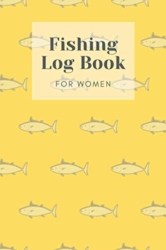 Fishing Log Book For Women: Fisherman Notebook - Record Fishing Trip - Track Locations, Weather Conditions, Species, Fish Bait and much more (Comfortable Size 6 x 9 in - 120 pages)