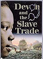 Devon and the Slave Trade: Documents on African enslavement, abolition and emancipation from 1562 to 1867
