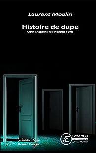HISTOIRE DE DUPE par Laurent Moulin