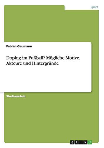 Doping im Fußball? Mögliche Motive, Akteure und Hintergründe