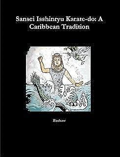 Sansei Isshinryu Karate-do: A Caribbean Tradition