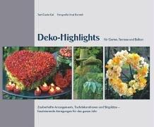 Deko-Highlights für Garten, Terasse und Balkon: Zauberhafte Arrangements, Tischdekorationen und Sitzplätze – faszinierende Anregungungen für das ganze Jahr