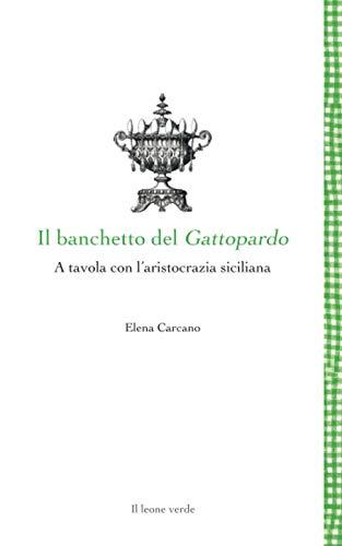 Il banchetto del Gattopardo: A tavola con l'aristocrazia siciliana