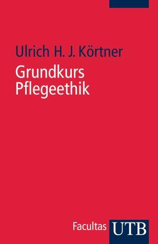 Grundkurs Pflegeethik (Uni-Taschenbücher S)
