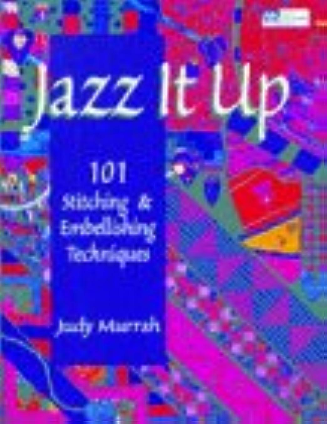Jazz It Up!: 101 Stitching & Embellishing Techniques