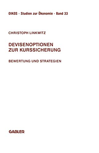 Devisenoptionen Zur Kurssicherung (Oikos) (German Edition): Bewertung und Strategien (Oikos Studien zur Ökonomie (33), Band 33)