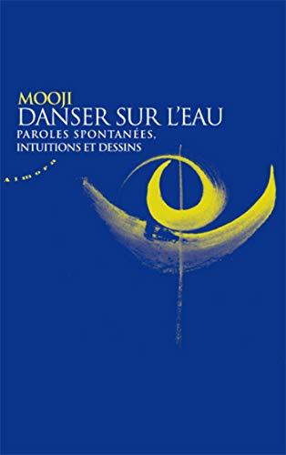 Danser sur l'eau - Paroles spontanees, intuitions et dessins (French Edition)