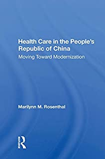 Health Care In The People's Republic Of China: Moving Toward Modernization (English Edition)
