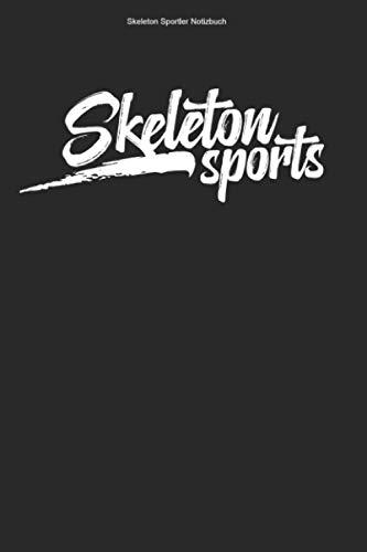 Skeleton Sportler Notizbuch: 100 Seiten   Liniert   Rodeln Geschenk Rennfahrer Team Gewinner Champion Schlitten Rodel Trainer Wintersport Rodelschlitten Hobby Rennen Athlet