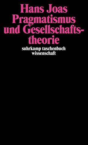 Pragmatismus und Gesellschaftstheorie (suhrkamp taschenbuch wissenschaft)