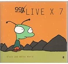 99x Live X 7 Black & White World