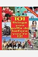 101 Things You Gotta Do Before You're 12! Library Binding