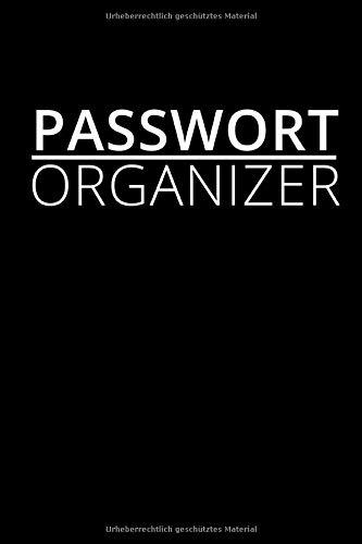 PASSWORT ORGANIZER: Buch zum Eintragen von Login-Daten und Passwörtern | 60 Seiten zum Notieren der Daten | Nie wieder ein Passwort vergessen | Format 6x9 DIN A5 | Soft cover matt