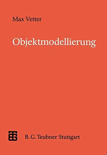 Objektmodellierung: Eine Einführung in die objektorientierte Analyse und das objektorientierte Design (XLeitfäden der Informatik)