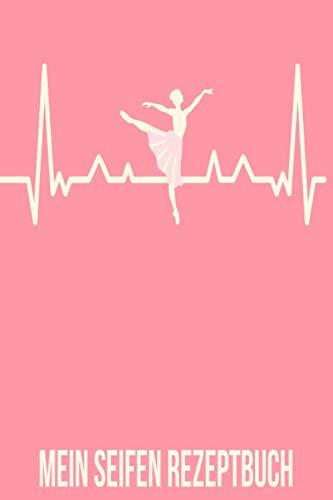 Mein Seifen Rezeptbuch: Kosmetikrezepte Notizbuch | Naturkosmetik und Seife selber herstellen | Kosmetik | Cremes | Naturseife | Tänzer Ballet Ballerina Heartbeat