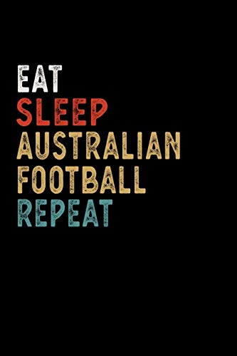 Eat Sleep Australian Football Repeat Funny Sport Gift Idea: Lined Notebook / Journal Gift, 100 Pages, 6x9, Soft Cover, Matte Finish