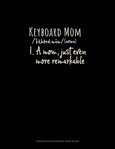Keyboard Mom (Noun) 1.A Mom, Just Even More Remarkable: Composition Notebook: Wide Ruled