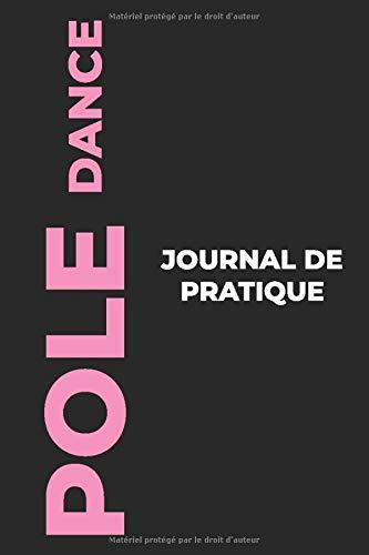 Journal de pratique de Pole Dance: Le Cadeau Parfait pour Capturer Vos Précieux Moments de Pole Dance!