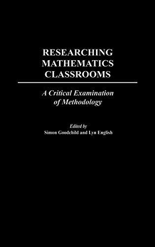 Researching Mathematics Classrooms: A Critical Examination of Methodology (International Perspectives on Mathematics Education,)