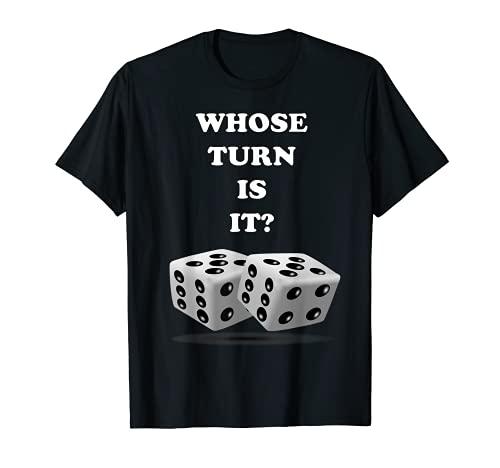 Whose Turn Is It Juego de mesa de dados Jugando Adultos Familia Niños Camiseta