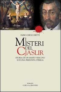 I misteri del Cjaslir. Storia di un santo vescovo e di una presunta strega. Ediz. multilingue