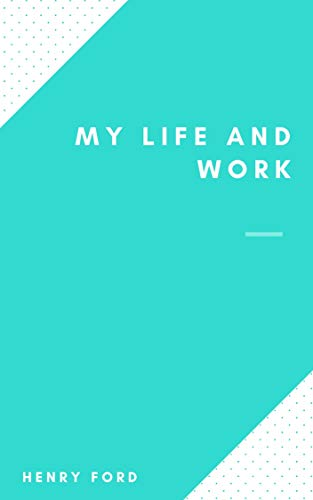 My Life and Work (illustrated) (English Edition)