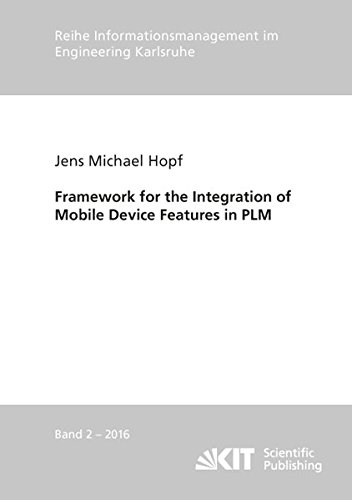 Framework for the Integration of Mobile Device Features in PLM (Reihe Informationsmanagement im Engineering Karlsruhe)