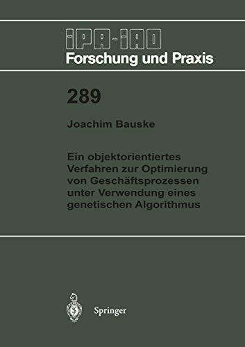 Ein objektorientiertes Verfahren zur Optimierung von Geschäftsprozessen unter Verwendung eines genetischen Algorithmus (IPA-IAO - Forschung und Praxis (289), Band 289)