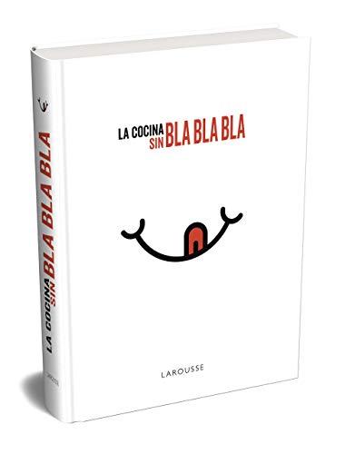 La cocina sin bla, bla, bla (LAROUSSE - Libros Ilustrados/...