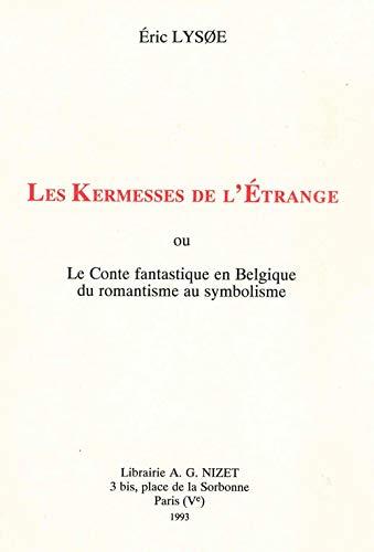 Les kermesses de l'étrange, ou, Le conte fantastique en Belgique du romantisme au symbolisme
