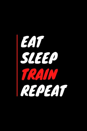Eat Sleep Train Repeat Notebook For Your Workout Sport Gym Jogging Yoga | Diary Great As A Gift For Men Women Athletes | Notebook For Taking Notes With Motivation