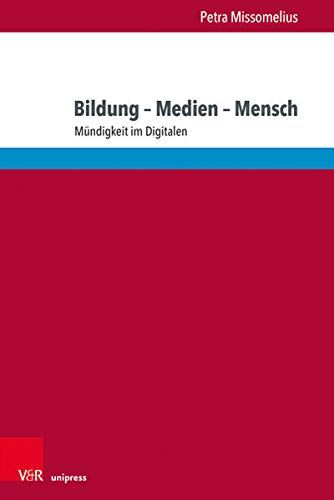 Bildung - Medien - Mensch: Mundigkeit Im Digitalen (Eckert. Die Schriftenreihe) (German Edition)