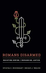 book cover image Romans Disarmed: Resisting Empire, Demanding Justice by Sylvia C. Keesmaat; Brian J. Walsh