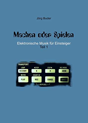 Machen oder Spielen : Elektronische Musik für Einsteiger - Teil 1