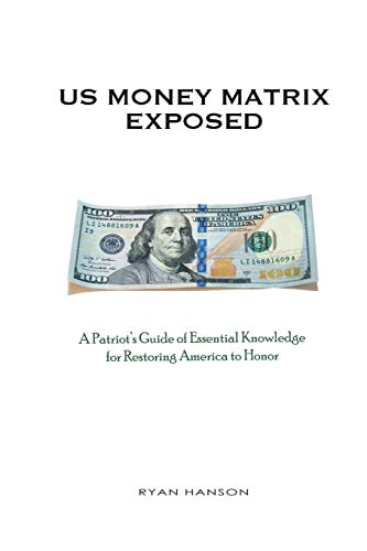 U.S. Money Matrix Exposed: A Patriot's Guide of Essential Knowledge for Restoring America to Honor-(Premiere Pocket Edition)