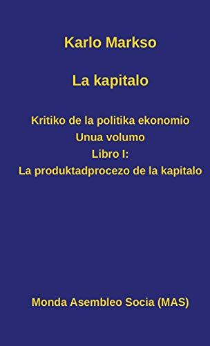 La kapitalo. Kritiko de la politika ekonomio. Unua volumo: Libro I: La produktadprocezo de la kapitalo (166) (Mas-Libro) (Esperanto Edition) (Hardcover)