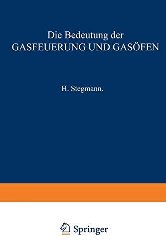 Die Bedeutung der Gasfeuerung und Gasöfen für das Brennen von Porzellan, Thonwaaren, Ziegelfabrikaten, Zement, Kalk, sowie für das Schmelzen des ... Brennstoffe und die Theorie der Gasfeuerung.