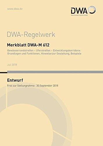Merkblatt DWA-M 612 Gewässerrandstreifen - Uferstreifen - Entwicklungskorridore: Grundlagen und Funktionen, Hinweise zur Gestaltung, Beispiele (Entwurf) (DWA-Regelwerk)
