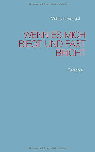 Wenn es mich biegt und fast bricht dann - geht es mich an: Gedichte von Matthias Prangel