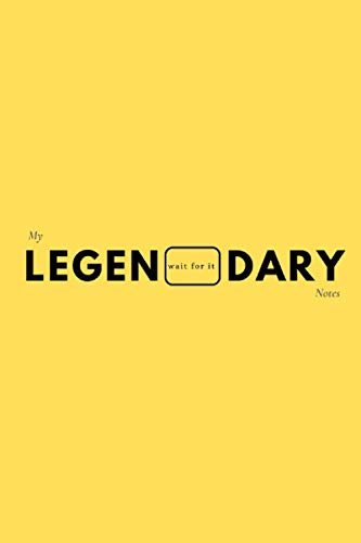 My legend wait for it ary notes: Unlined Notebook - Large (6 x 9 inches) - Journal - 120 blank Pages