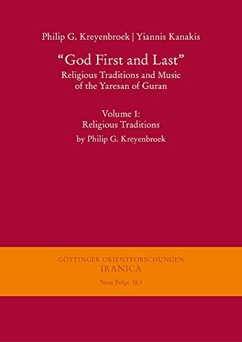 """""""God First and Last"""". Religious Traditions and Music of the Yaresan of Guran: Volume 1: Religious Traditions by Philip G. Kreyenbroek (Göttinger ... III. Reihe: Iranica. Neue Folge, Band 18)"""