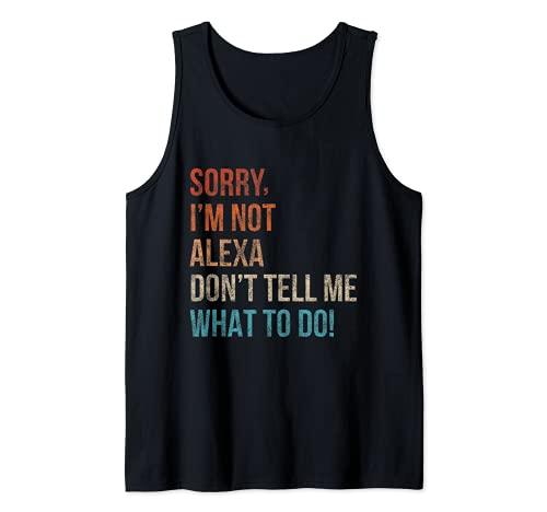 Lo siento, no soy Alexa No me digas qué hacer divertido sarcástico Camiseta sin Mangas