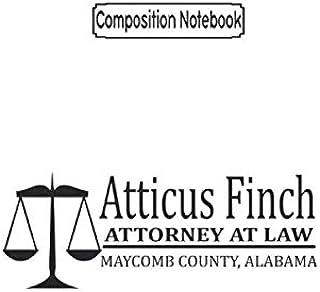 Composition Notebook: To Kill a Mockingbird Atticus Finch Attorney at Law to Kill a Mockingbird Journal Notebook Blank Lin...