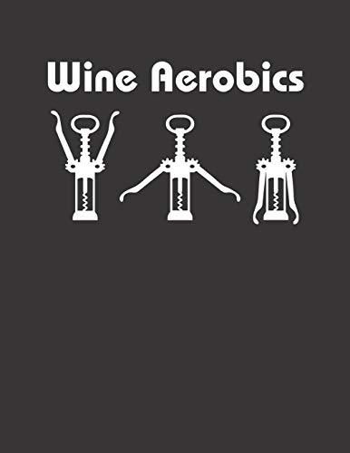 Wein Tasting Buch: Dein persönliches Verkostungsbuch zum selber ausfüllen ♦ für über 100 verschiedene Weine ♦ Großzügiges A4+ Format ♦ Motiv: Wine ... A4+ Format ♦ Motiv: Wine Aerobics