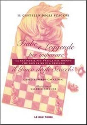Il castello degli scacchi. Fiabe e leggende per imparare la battaglia più antica del mondo che non fa male a nessuno. Il gioco degli scacchi. Ediz. illustrata