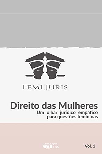FEMIJURIS 4 - Direito das mulheres: Um olhar jurídico empático para questões femininas (Portuguese Edition)