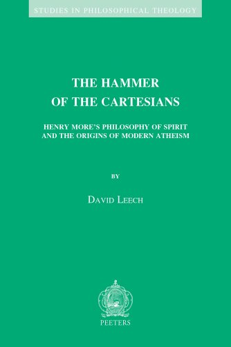 The Hammer of the Cartesians: Henry More's Philosophy of Spirit and the Origins of Modern Atheism (Studies in Philosophical Theology)