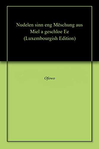 Nudelen sinn eng Mëschung aus Miel a geschloe Ee (Luxembourgish Edition)