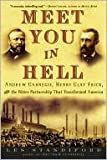 Meet You in Hell: Andrew Carnegie, Henry Clay Frick, & the Bitter Partnership That Changed America